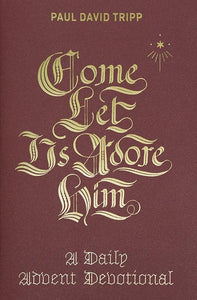 9781433556692-Come, Let Us Adore Him: A Daily Advent Devotional-Tripp, Paul David