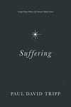 Suffering: Gospel Hope When Life Doesn't Make Sense by Tripp, Paul David (9781433556777) Reformers Bookshop