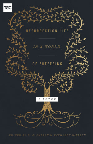 Resurrection Life in a World of Suffering: 1 Peter by Carson, D. A.; Nielson, Kathleen (9781433557002) Reformers Bookshop