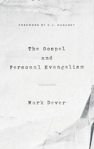 9Marks The Gospel and Personal Evangelism