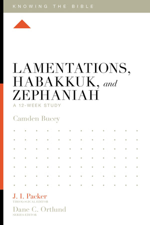 KTB Lamentations, Habakkuk, and Zephaniah: A 12-Week Study by Bucey, Camden (9781433557415) Reformers Bookshop