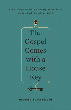Gospel Comes with a House Key, The: Practicing Radically Ordinary Hospitality in Our Post-Christian World by Butterfield, Rosaria Champagne (9781433557866) Reformers Bookshop