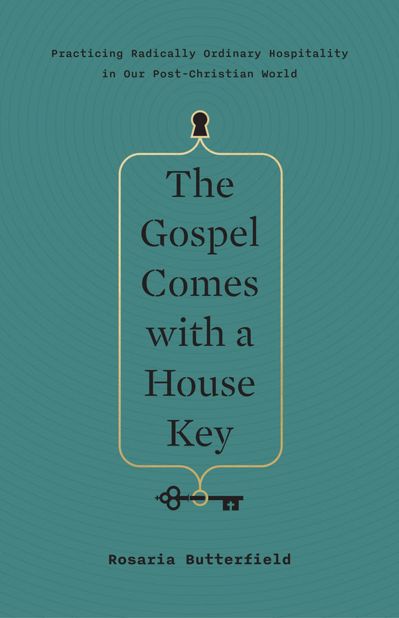 Gospel Comes with a House Key, The: Practicing Radically Ordinary Hospitality in Our Post-Christian World