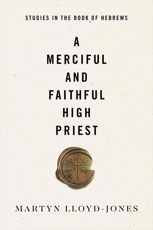 9781433558023-A Merciful and Faithful High Priest: Studies in the Book of Hebrews-Lloyd-Jones, Martyn