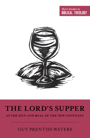 SSBT The Lord's Supper as the Sign and Meal of the New Covenant by Waters, Guy Prentiss (9781433558375) Reformers Bookshop