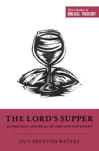SSBT The Lord's Supper as the Sign and Meal of the New Covenant