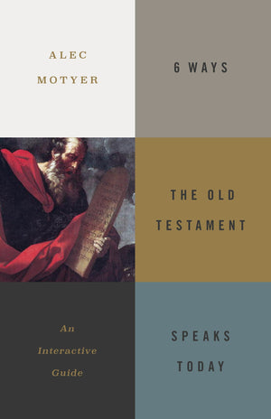 6 Ways the Old Testament Speaks Today: An Interactive Guide by Motyer, Alec (9781433558511) Reformers Bookshop