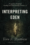Interpreting Eden: A Guide to Faithfully Reading and Understanding Genesis 1-3 by Poythress, Vern S. (9781433558733) Reformers Bookshop