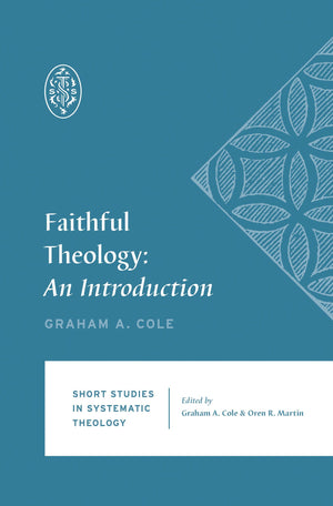 SSST Faithful Theology: An Introduction by Cole, Graham (9781433559112) Reformers Bookshop