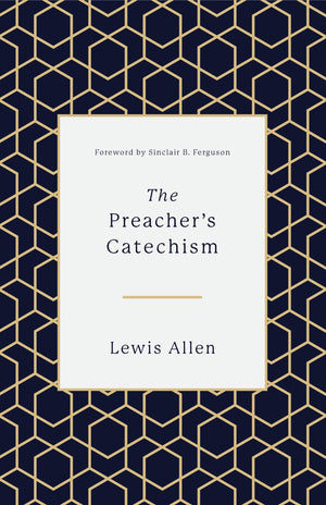 Preacher's Catechism, The by Allen, Lewis (9781433559358) Reformers Bookshop