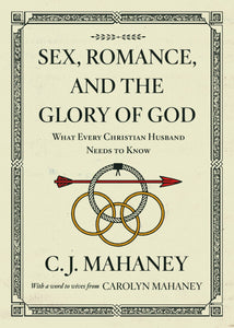 Sex, Romance, and the Glory of God: What Every Christian Husband Needs to Know (redesign)