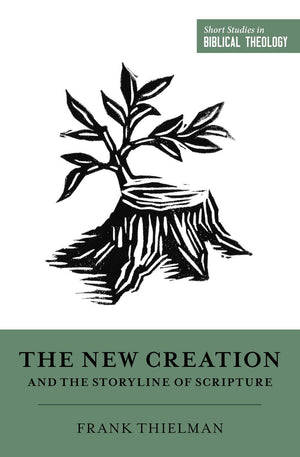 SSBT The New Creation and the Storyline of Scripture by Thielman, Frank (9781433559556) Reformers Bookshop