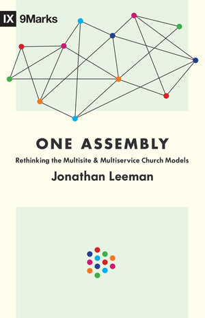 One Assembly: Rethinking the Multisite and Multiservice Church Models by Leeman, Jonathan (9781433559594) Reformers Bookshop