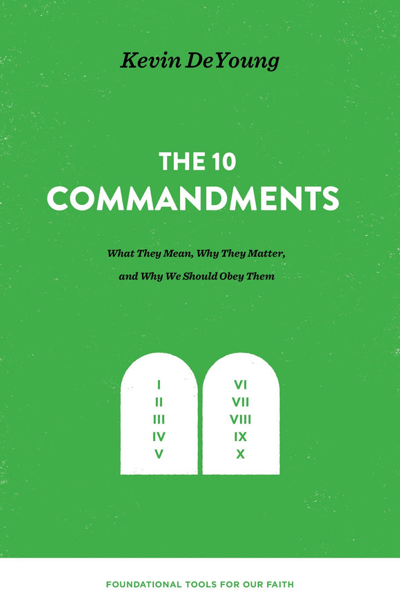 10 Commandments, The: What They Mean, Why They Matter, and Why We Should Obey Them