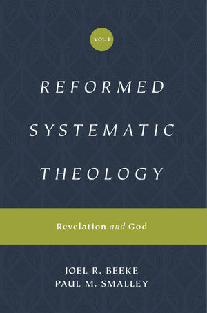 Reformed Systematic Theology: Volume 1: Revelation and God by Beeke, Joel R.; Smalley, Paul (9781433559839) Reformers Bookshop