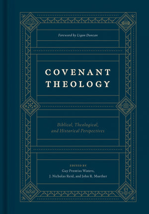 Covenant Theology: Biblical, Theological, and Historical Perspectives by Edited by Waters, Guy Prentiss; Reid, J. Nicholas and Muether, John R. (9781433560033) Reformers Bookshop