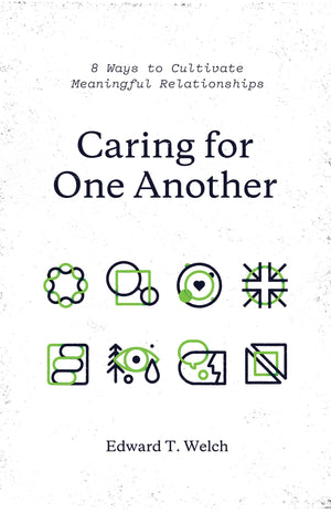 Caring for One Another: 8 Ways to Cultivate Meaningful Relationships by Welch, Edward T. (9781433561092) Reformers Bookshop