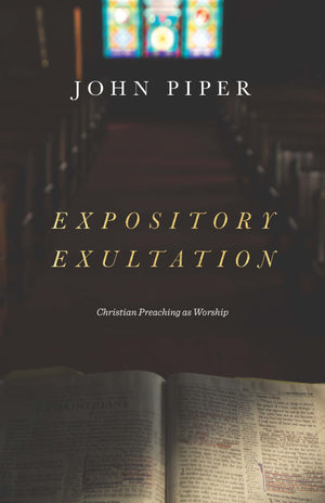 Expository Exultation: Christian Preaching as Worship by Piper, John (9781433561139) Reformers Bookshop