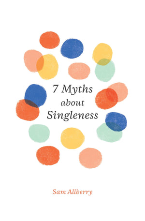 7 Myths about Singleness by Allberry, Sam (9781433561528) Reformers Bookshop