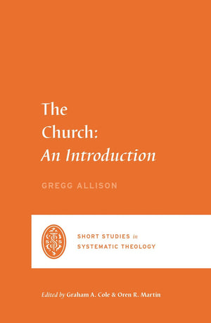 SSST The Church: An Introduction by Allison, Gregg R. (9781433562464) Reformers Bookshop