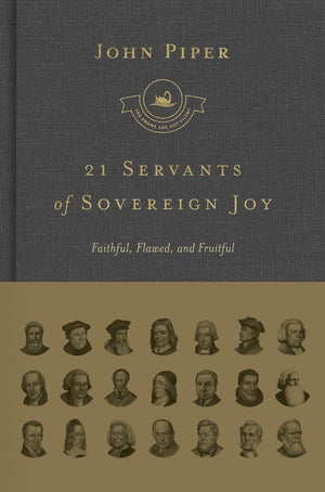SNS 21 Servants of Sovereign Joy: Faithful, Flawed, and Fruitful by Piper, John (9781433562525) Reformers Bookshop