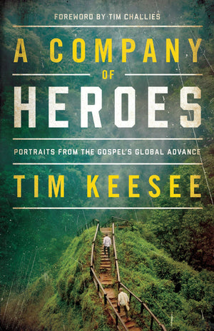 Company of Heroes, A: Portraits from the Gospel's Global Advance by Keesee, Tim (9781433562570) Reformers Bookshop