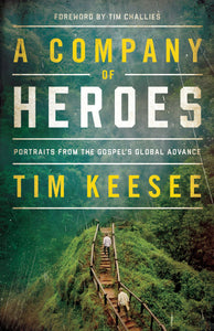 Company of Heroes, A: Portraits from the Gospel's Global Advance