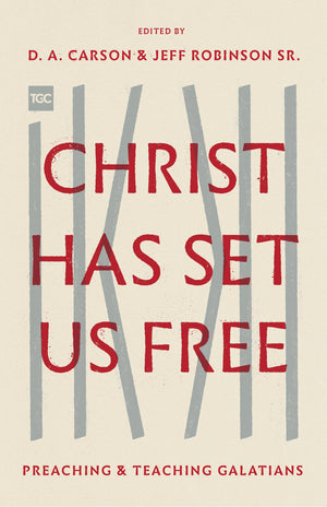 Christ Has Set Us Free: Preaching and Teaching Galatians by Carson, D. A.; Robinson, Jeff (Eds) (9781433562617) Reformers Bookshop
