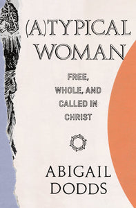 (A)Typical Woman: Free, Whole, and Called in Christ