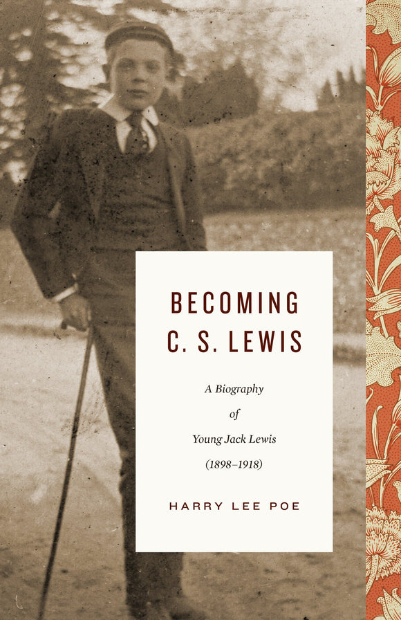 Becoming C. S. Lewis: A Biography of Young Jack Lewis 1898–1918