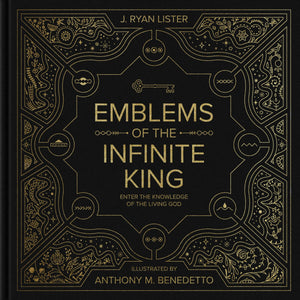 Emblems of the Infinite King: Enter the Knowledge of the Living God by Lister, J Ryan; Benedetto, Anthony M. (9781433563386) Reformers Bookshop