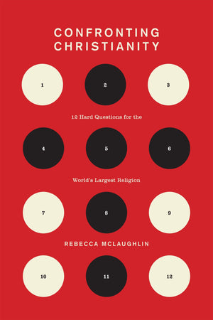 Confronting Christianity: 12 Hard Questions for the World's Largest Religion by McLaughlin, Rebecca (9781433564239) Reformers Bookshop