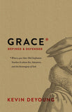 Grace Defined and Defended: What a 400-Year-Old Confession Teaches Us about Sin, Salvation, and the Sovereignty of God by DeYoung, Kevin (9781433564390) Reformers Bookshop