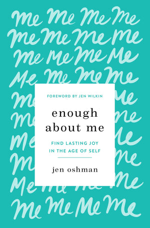 Enough about Me: Find Lasting Joy in the Age of Self by Oshman, Jen (9781433565991) Reformers Bookshop