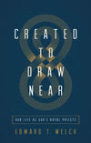 Created to Draw Near: Our Life as God's Royal Priests by Welch, Edward T. (9781433566387) Reformers Bookshop