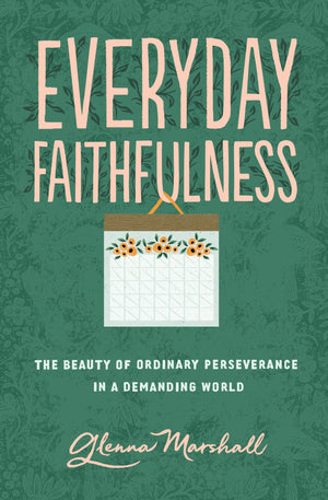 Everyday Faithfulness: The Beauty of Ordinary Perseverance in a Demanding World by Marshall, Glenna (9781433567292) Reformers Bookshop