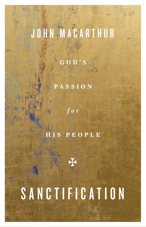 Sanctification: God's Passion for His People by MacArthur, John (9781433567384) Reformers Bookshop