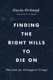 Finding the Right Hills to Die On: The Case for Theological Triage by Ortlund, Gavin (9781433567421) Reformers Bookshop