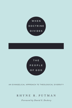 When Doctrine Divides the People of God: An Evangelical Approach to Theological Diversity by Putman, Rhyne R. (9781433567872) Reformers Bookshop