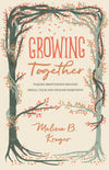 Growing Together: Taking Mentoring beyond Small Talk and Prayer Requests by Kruger, Melissa B. (9781433568015) Reformers Bookshop
