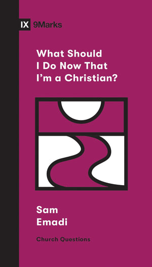 9Marks What Should I Do Now That I'm a Christian? by Emadi, Sam (9781433568107) Reformers Bookshop
