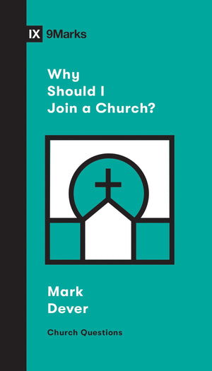 9Marks Why Should I Join a Church? by Dever, Mark (9781433568152) Reformers Bookshop
