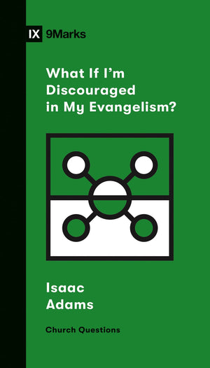 9Marks What If I'm Discouraged in My Evangelism? by Adams, Isaac (9781433568206) Reformers Bookshop