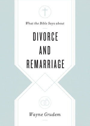 What the Bible Says about Divorce and Remarriage by Grudem, Wayne (9781433568268) Reformers Bookshop