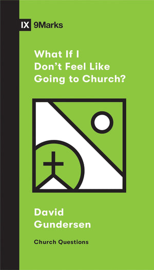 What If I Don't Feel Like Going to Church? by Gundersen, Gunner (9781433568893) Reformers Bookshop