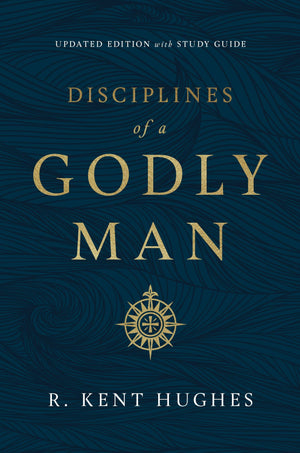 Disciplines of a Godly Man Updated Edition by Hughes, R. Kent (9781433569043) Reformers Bookshop