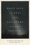 When Pain Is Real and God Seems Silent: Finding Hope in the Psalms (Foreword by Mark Dever) by Duncan, Ligon (9781433569050) Reformers Bookshop