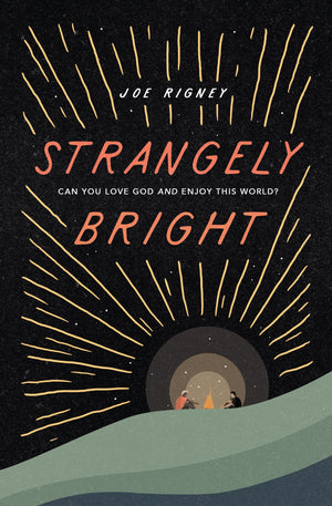 Strangely Bright: Can You Love God and Enjoy This World? by Rigney, Joe (9781433569357) Reformers Bookshop