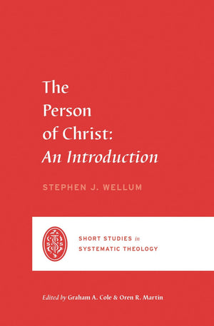 SSST The Person of Christ: An Introduction by Wellum, Stephen J. (9781433569432) Reformers Bookshop