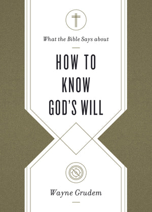 What the Bible Says about How to Know God's Will by Grudem, Wayne (9781433569906) Reformers Bookshop
